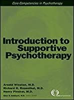 Introduction to Supportive Psychotherapy: Core Competencies in Psychotherapy (Core Competency in Psychotherapy)