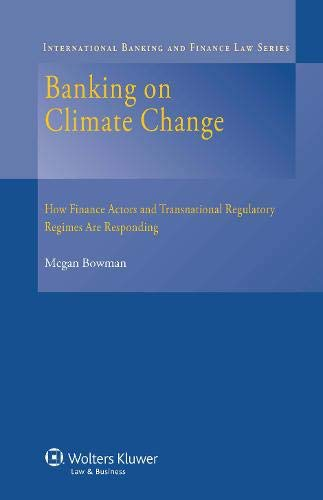 Download Banking on Climate Change: How Finance Actors and Transnational Regulatory Regimes Are Responding (International Banking and Finance Law) 9041152237