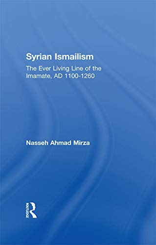 Syrian Ismailism: The Ever Living Line of the Imamate, A.D. 1100--1260 (English Edition)