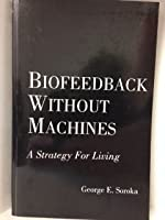 Biofeedback Without Machines: A Strategy for Living