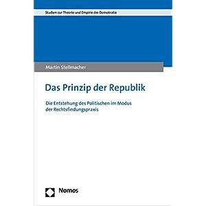 Das Prinzip Der Republik: Die Entstehung Des Politischen Im Modus Der Rechtsfindungspraxis (Studien Zur Theorie Und Empirie Der Demokratie)