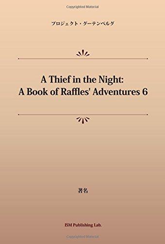 A Thief in the Night: A Book of Raffles' Adventures 6 (パブリックドメイン NDL所蔵古書POD)の詳細を見る