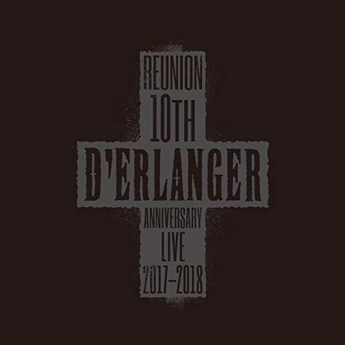 D'ERLANGER REUNION 10TH ANNIVERSARY LIVE 2017-2018 (LIVE Edition)