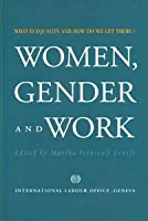 Women, Gender and Work: What Is Equality and How Do We Get There