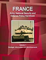 France Army, National Security and Defense Policy Handbook (World Business Information Catalog)