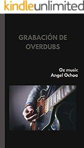grabación de overdubs: apuntes de ingeniería en audio (Spanish Edition)