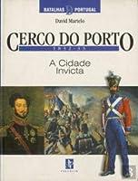 Cerco do Porto - 1832-33 A Cidade Invicta