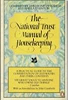 The National Trust Manual of Housekeeping: A Practical Guide to the Conservation of Old Houses and Their Contents