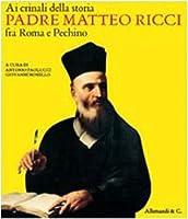 Ai crinali della storia. Padre Matteo Ricci fra Roma e Pechino. Catalogo della mostra (Vaticano, 30 ottobre 2009-24 gennaio 2010)