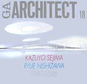 GAアーキテクト (18) 妹島和世+西沢立衛 1987-2006―世界の建築家 (GA ARCHITECT Kazuyo Sejima/Ryue Nishizawa)