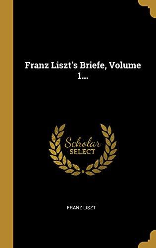 Franz Liszt's Briefe, Volume 1...
