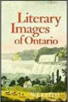 Literary Images of Ontario (Ontario Historical Studies Series)