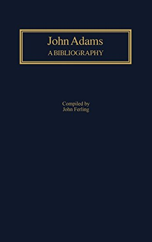 Download John Adams: A Bibliography (Bibliographies of the Presidents of the United States) 0313281602