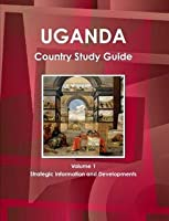 Uganda Country Study Guide (World Strategic and Business Information Library)