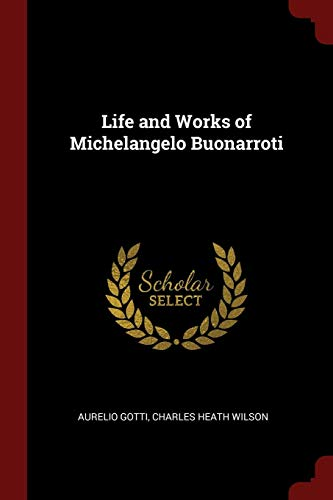 Download Life and Works of Michelangelo Buonarroti 137567451X