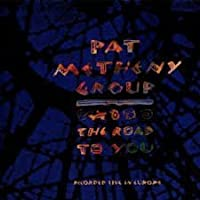 The Road to You Live in Europe by Pat Metheny Group