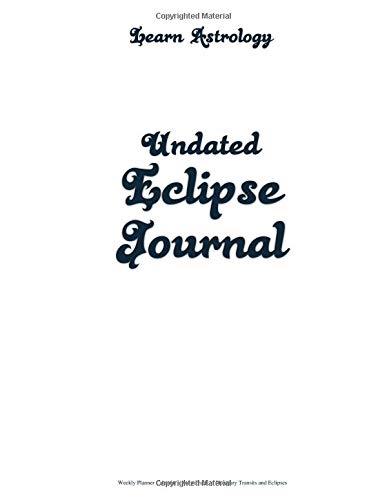 Learn Astrology Undated Eclipse Journal: Weekly Planner Calendar Keep Track of Planetary Transits and Eclipses: Includes Room to