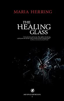 The Healing Glass (Age of Academicians Book 1) by [Herring, Maria]