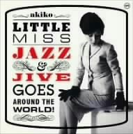 Little Miss Jazz & Jive Goes Around The World! by Akiko (2005-11-23)