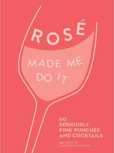 ROSÉ MADE ME DO IT: 60 perfectly pink punches and cocktails (English Edition)