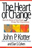 Heart of Change - Real-Life Stories of How People Change Their Organizations (02) by Kotter John P - Cohen Dan S [Hardcover (2002)]