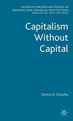 Download Capitalism Without Capital (Palgrave Macmillan Studies in Banking and Financial Institutions) 0230233465