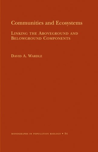 Communities and Ecosystems: Linking the Aboveground and Belowground Components (Monographs in Population Biology, 34)