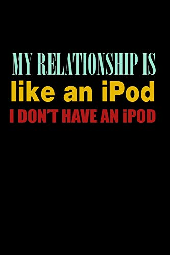[画像:My Relationship is Like An Ipod I Don't Have An Ipod: Funny Life Moments Journal and Notebook for Boys Girls Men and Women of All Ages. Lined Paper Note Book.]