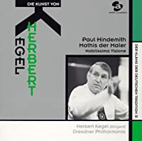 ドイツ伝統の響きシリーズ11 ヘルベルト・ケーゲルの芸術 ヒンデミット:交響曲「画家マティス」、組曲「いとも気高き幻想」