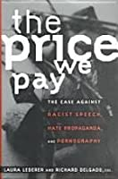 The Price We Pay: The Case Against Racist Speech, Hate Propaganda, and Pornography