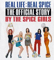Real Life : Real Spice: The Official Story by the Spice Girls