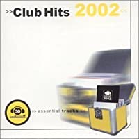Essential tracks by CLUB HITS 2002 (2002-03-26)