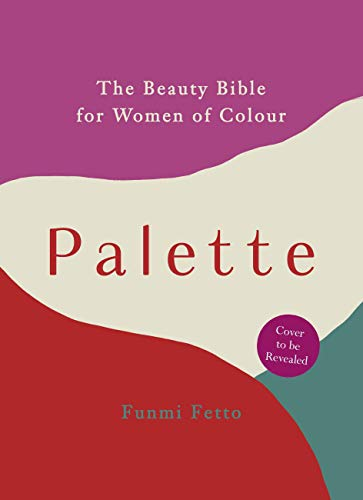 Palette: The Beauty Bible for Women of Colour (English Edition)