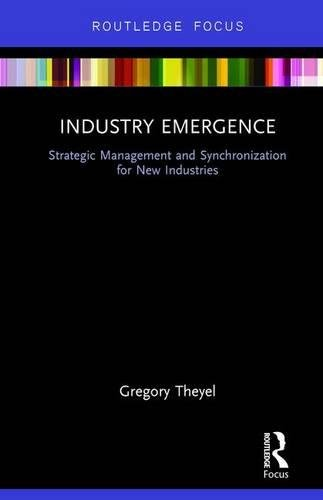 Download Industry Emergence: Strategic Management and Synchronization for New Industries 0415734991