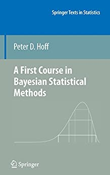 A First Course in Bayesian Statistical Methods (Springer Texts in Statistics) by [Hoff, Peter D.]