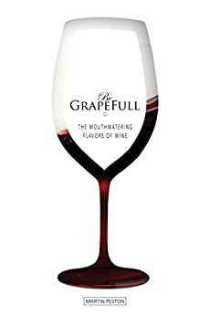 Be Grapefull: The Mouthwatering Flavors of Wine by [Peston, Martin]