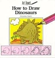 How to Draw Dinosaurs (Art Smart)