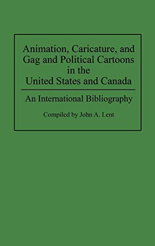 Download Animation, Caricature, and Gag and Political Cartoons in the United States and Canada: An International Bibliography (Bibliographies and Indexes in) 0313286817