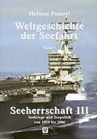 Weltgeschichte der Seefahrt 07. Seeherrschaft III, Seekriege und Seepolitik von 1914 bis 2006