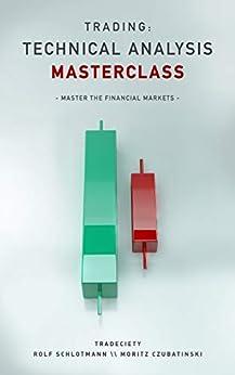[Schlotmann, Rolf, Czubatinski, Moritz]のTrading: Technical Analysis Masterclass: Master the financial markets (English Edition)