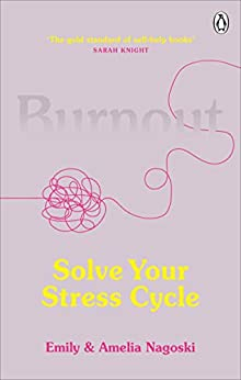 Burnout: The secret to solving the stress cycle by [Nagoski, Emily, Nagoski, Amelia]