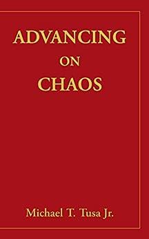 Advancing on Chaos by [Tusa Jr., Michael T.]
