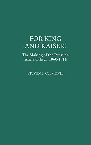 For King and Kaiser!: The Making of the Prussian Army Officer, 1860-1914 (Contributions in Military Studies)