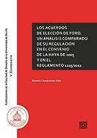 Los acuerdos de elección de foro : un análisis comparado de su regulación en el Convenio de La Haya de 2005 y en el Reglamento 1215-2012