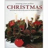 Creating Your Perfect Christmas: Stylish Ideas and Step-by-step Projects for the Festive Season
