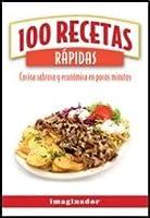 100 recetas rapidas / 100 Quick Recipes: Cocina sabrosa y economica en pocos minutos / Economical and Tasty Cuisine in a Few Minutes (100 recetas/ 100 Recipes)