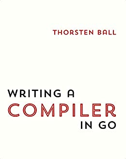 [Ball, Thorsten]のWriting A Compiler In Go (English Edition)