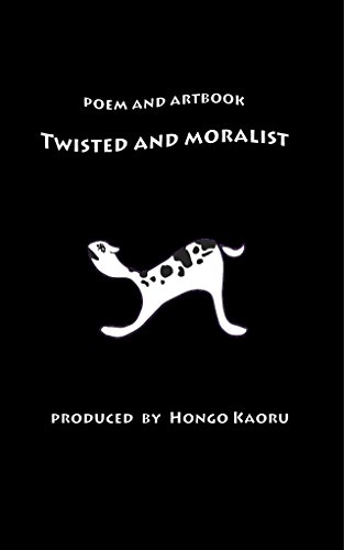 POEM AND ARTBOOK-TWISTED AND MORALIST