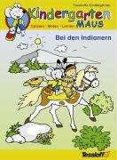 Kindergarten Maus. Bei den Indianern. Spielen, Malen, Lernen