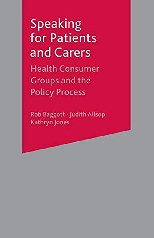 提唱する眩惑する面倒Speaking for Patients and Carers: Health Consumer Groups and the Policy Process